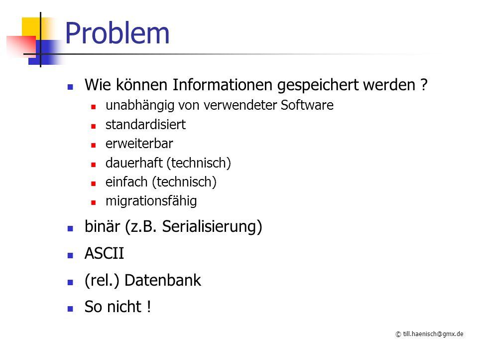 © till.haenisch@gmx.de Problem Wie können Informationen gespeichert werden ? unabhängig von verwendeter Software standardisiert erweiterbar dauerhaft