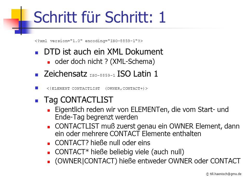 © till.haenisch@gmx.de Schritt für Schritt: 1 DTD ist auch ein XML Dokument oder doch nicht ? (XML-Schema) Zeichensatz ISO-8859-1 ISO Latin 1 Tag CONT