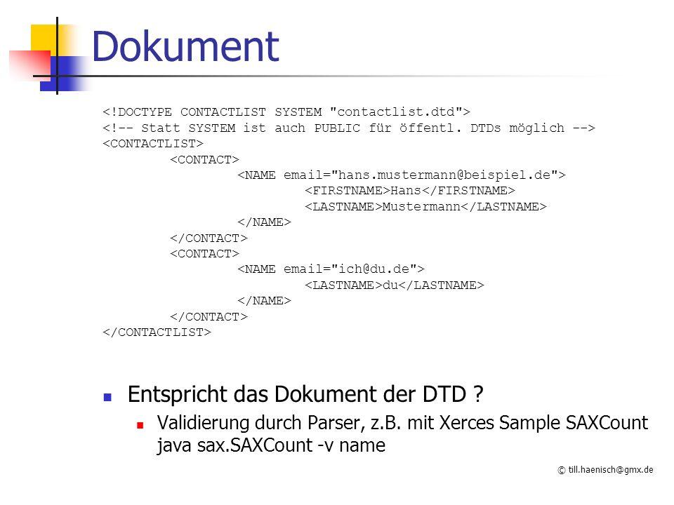 © till.haenisch@gmx.de Dokument Hans Mustermann du Entspricht das Dokument der DTD ? Validierung durch Parser, z.B. mit Xerces Sample SAXCount java sa