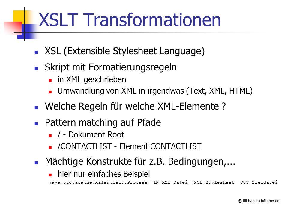 © till.haenisch@gmx.de XSLT Transformationen XSL (Extensible Stylesheet Language) Skript mit Formatierungsregeln in XML geschrieben Umwandlung von XML
