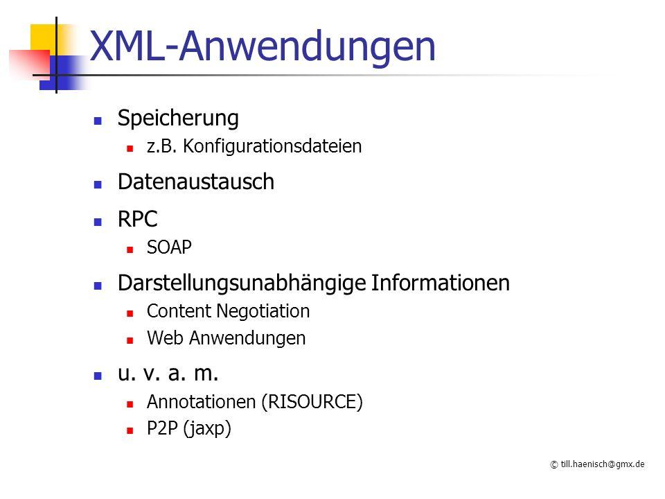© till.haenisch@gmx.de XML-Anwendungen Speicherung z.B. Konfigurationsdateien Datenaustausch RPC SOAP Darstellungsunabhängige Informationen Content Ne