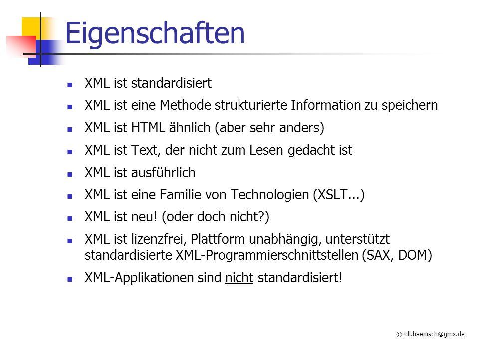 © till.haenisch@gmx.de Eigenschaften XML ist standardisiert XML ist eine Methode strukturierte Information zu speichern XML ist HTML ähnlich (aber seh