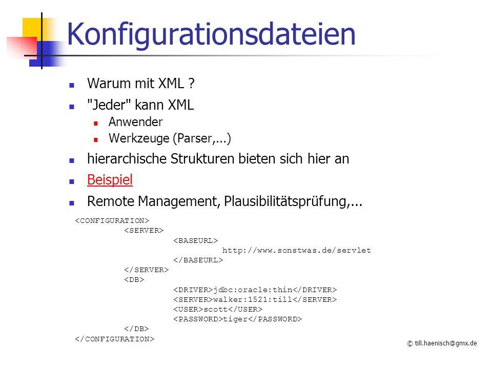 © till.haenisch@gmx.de Konfigurationsdateien Warum mit XML ?