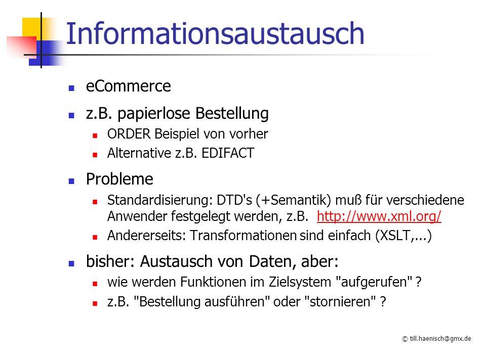 © till.haenisch@gmx.de Informationsaustausch eCommerce z.B. papierlose Bestellung ORDER Beispiel von vorher Alternative z.B. EDIFACT Probleme Standard
