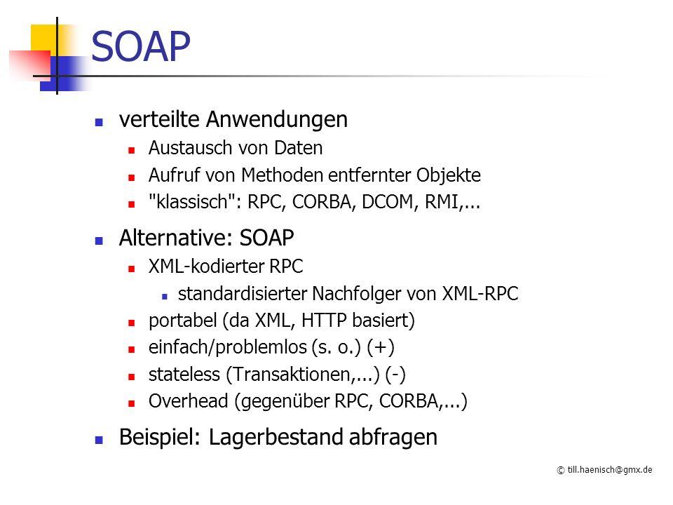 © till.haenisch@gmx.de SOAP verteilte Anwendungen Austausch von Daten Aufruf von Methoden entfernter Objekte