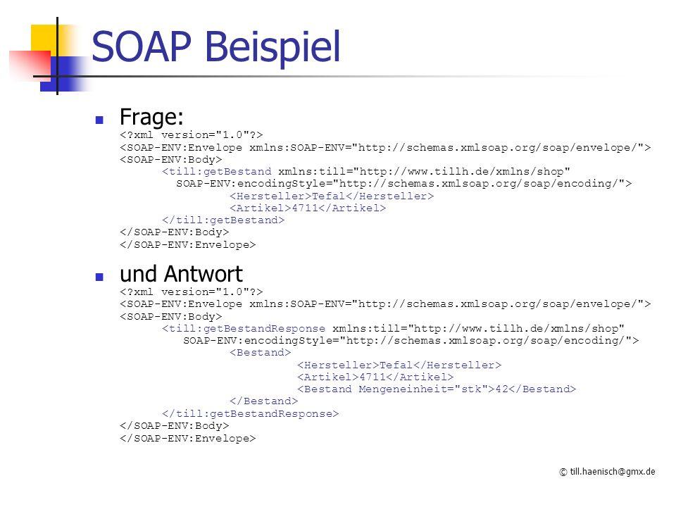 © till.haenisch@gmx.de SOAP Beispiel Frage: Tefal 4711 und Antwort Tefal 4711 42