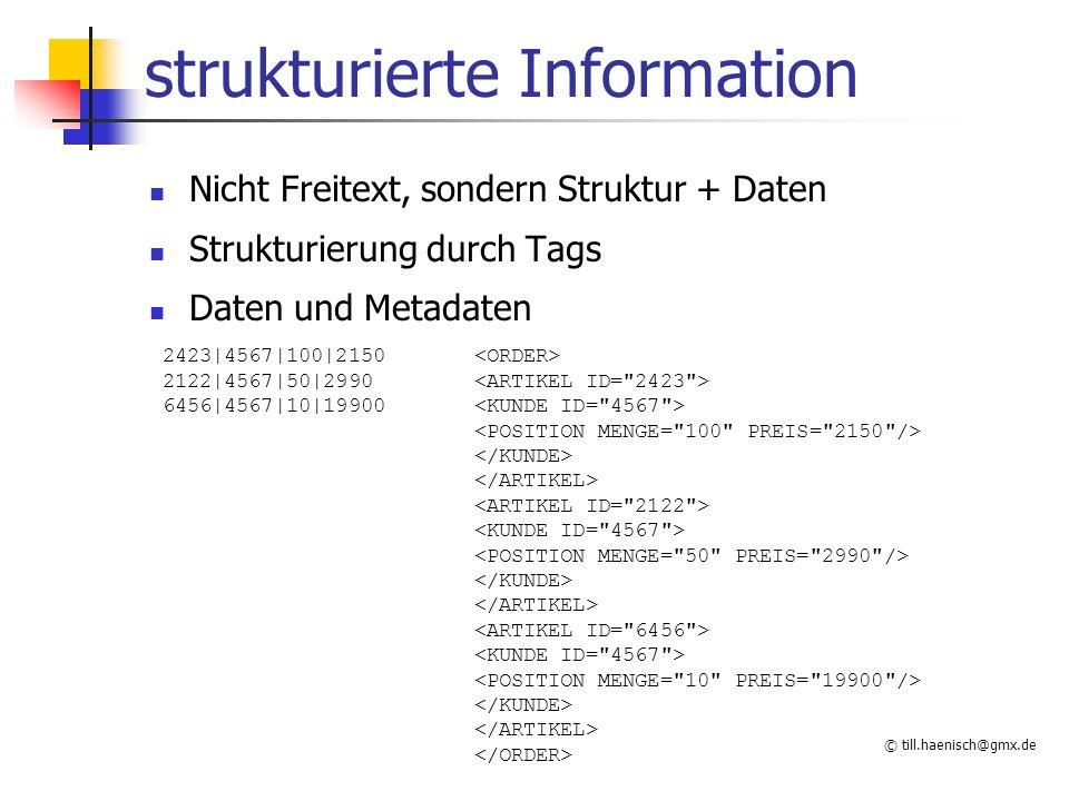 © till.haenisch@gmx.de strukturierte Information Nicht Freitext, sondern Struktur + Daten Strukturierung durch Tags Daten und Metadaten 2423|4567|100|