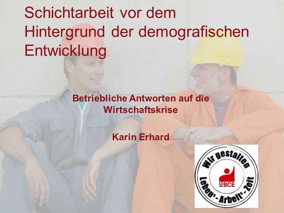 1 Industriegewerkschaft Bergbau-Chemie-Energie Karin Erhard Schichtarbeit vor dem Hintergrund der demografischen Entwicklung Betriebliche Antworten au