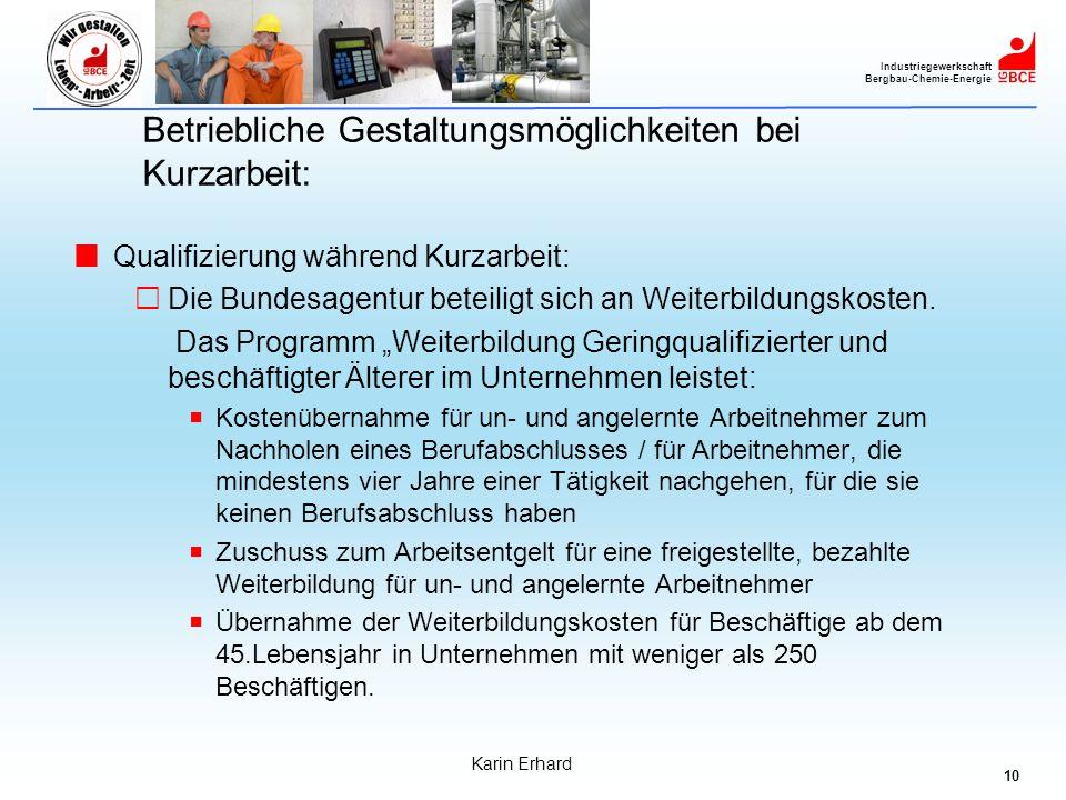 10 Industriegewerkschaft Bergbau-Chemie-Energie Karin Erhard Betriebliche Gestaltungsmöglichkeiten bei Kurzarbeit: Qualifizierung während Kurzarbeit: