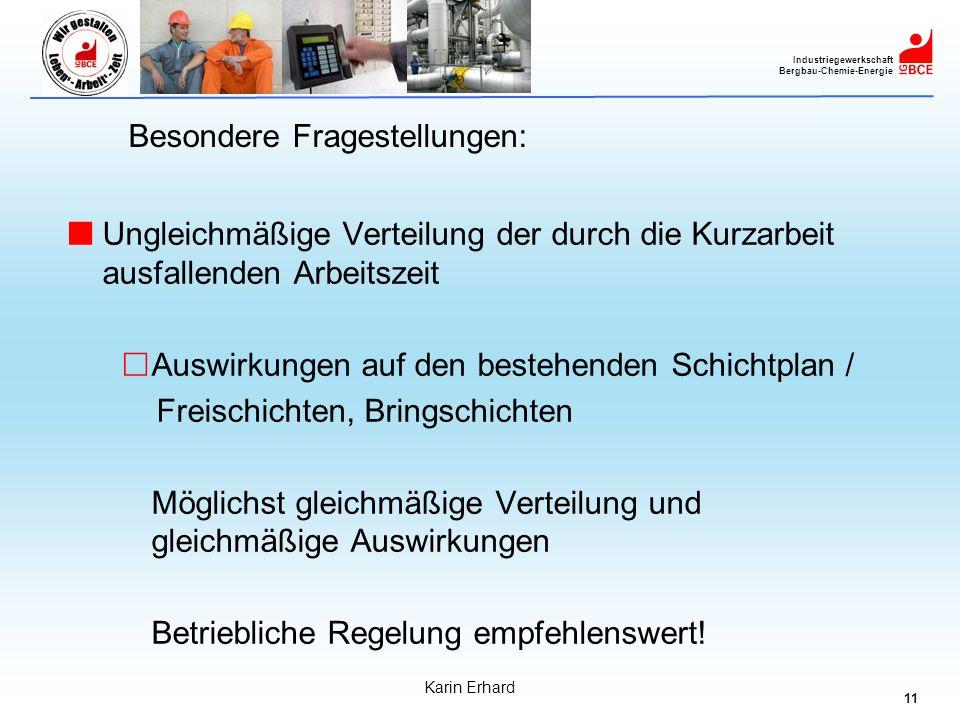 11 Industriegewerkschaft Bergbau-Chemie-Energie Karin Erhard Besondere Fragestellungen: Ungleichmäßige Verteilung der durch die Kurzarbeit ausfallende