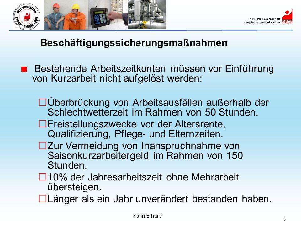 3 Industriegewerkschaft Bergbau-Chemie-Energie Karin Erhard Beschäftigungssicherungsmaßnahmen Bestehende Arbeitszeitkonten müssen vor Einführung von K