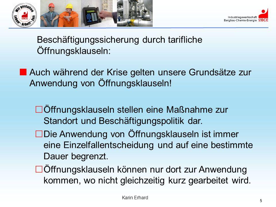 5 Industriegewerkschaft Bergbau-Chemie-Energie Karin Erhard Auch während der Krise gelten unsere Grundsätze zur Anwendung von Öffnungsklauseln! Öffnun