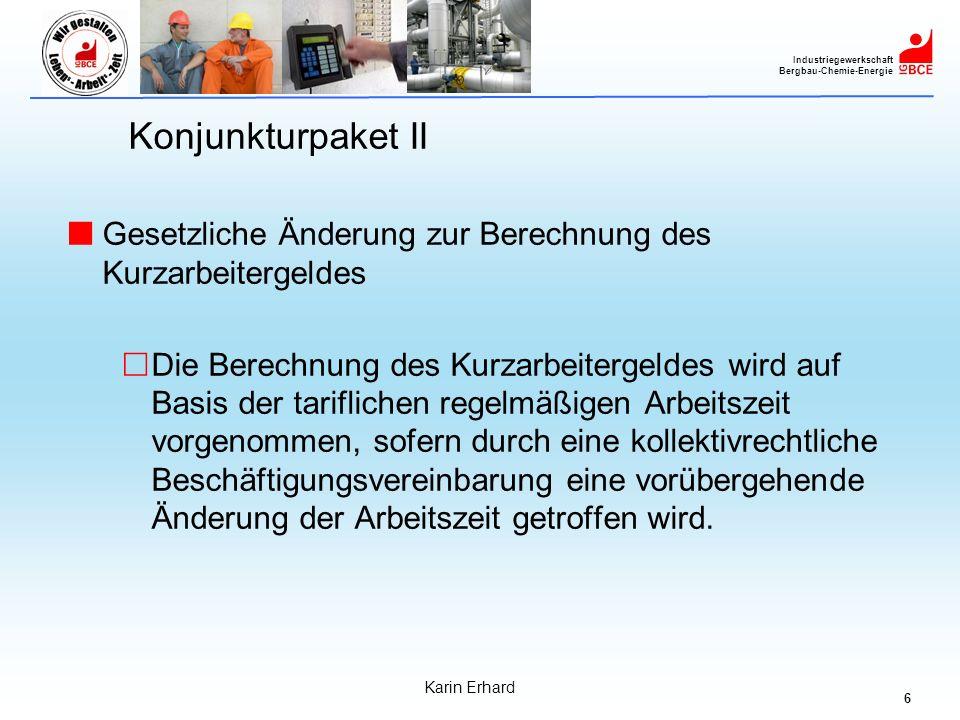 6 Industriegewerkschaft Bergbau-Chemie-Energie Karin Erhard Konjunkturpaket II Gesetzliche Änderung zur Berechnung des Kurzarbeitergeldes Die Berechnu