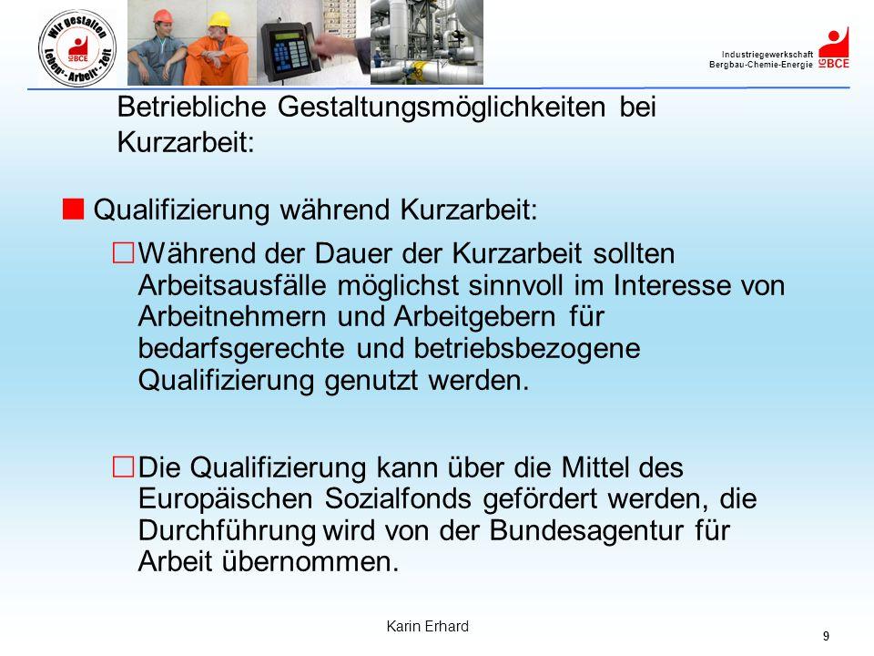 10 Industriegewerkschaft Bergbau-Chemie-Energie Karin Erhard Betriebliche Gestaltungsmöglichkeiten bei Kurzarbeit: Qualifizierung während Kurzarbeit: Die Bundesagentur beteiligt sich an Weiterbildungskosten.