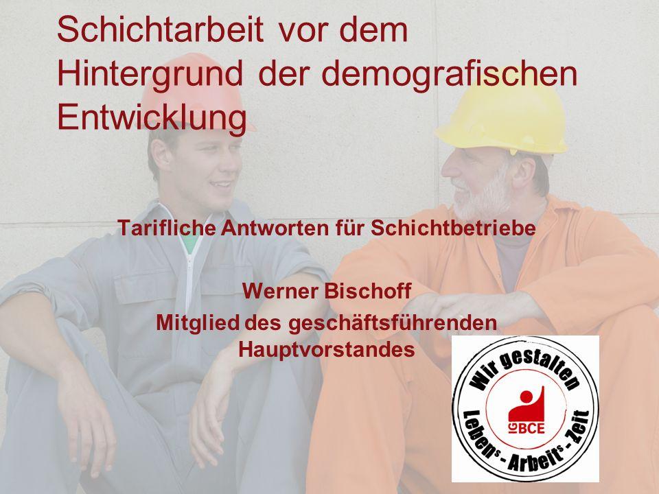1 Industriegewerkschaft Bergbau-Chemie-Energie Werner Bischoff Schichtarbeit vor dem Hintergrund der demografischen Entwicklung Tarifliche Antworten f
