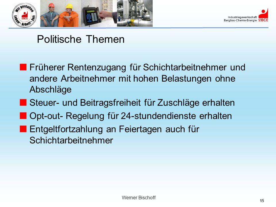 15 Industriegewerkschaft Bergbau-Chemie-Energie Werner Bischoff Politische Themen Früherer Rentenzugang für Schichtarbeitnehmer und andere Arbeitnehme