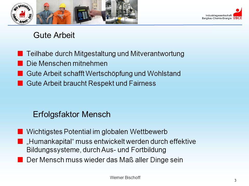 3 Industriegewerkschaft Bergbau-Chemie-Energie Werner Bischoff Gute Arbeit Teilhabe durch Mitgestaltung und Mitverantwortung Die Menschen mitnehmen Gu