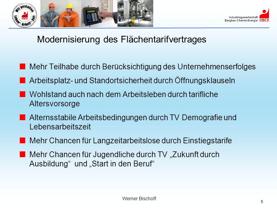 5 Industriegewerkschaft Bergbau-Chemie-Energie Werner Bischoff Modernisierung des Flächentarifvertrages Mehr Teilhabe durch Berücksichtigung des Unter