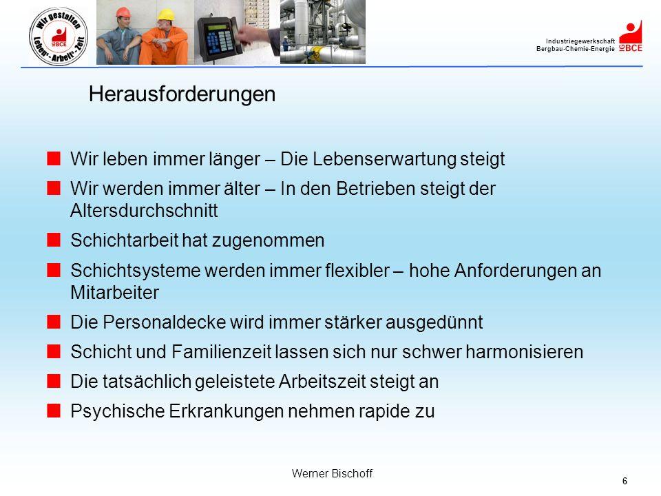 6 Industriegewerkschaft Bergbau-Chemie-Energie Werner Bischoff Herausforderungen Wir leben immer länger – Die Lebenserwartung steigt Wir werden immer