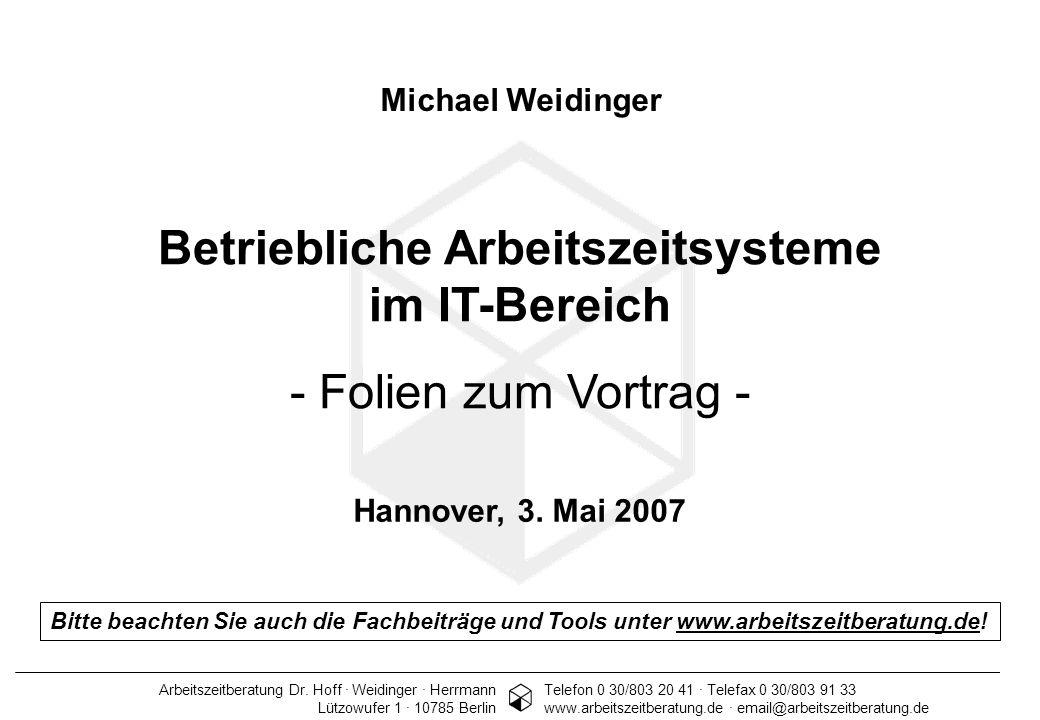 Arbeitszeitberatung Dr. Hoff · Weidinger · Herrmann 1 Michael Weidinger Betriebliche Arbeitszeitsysteme im IT-Bereich - Folien zum Vortrag - Hannover,