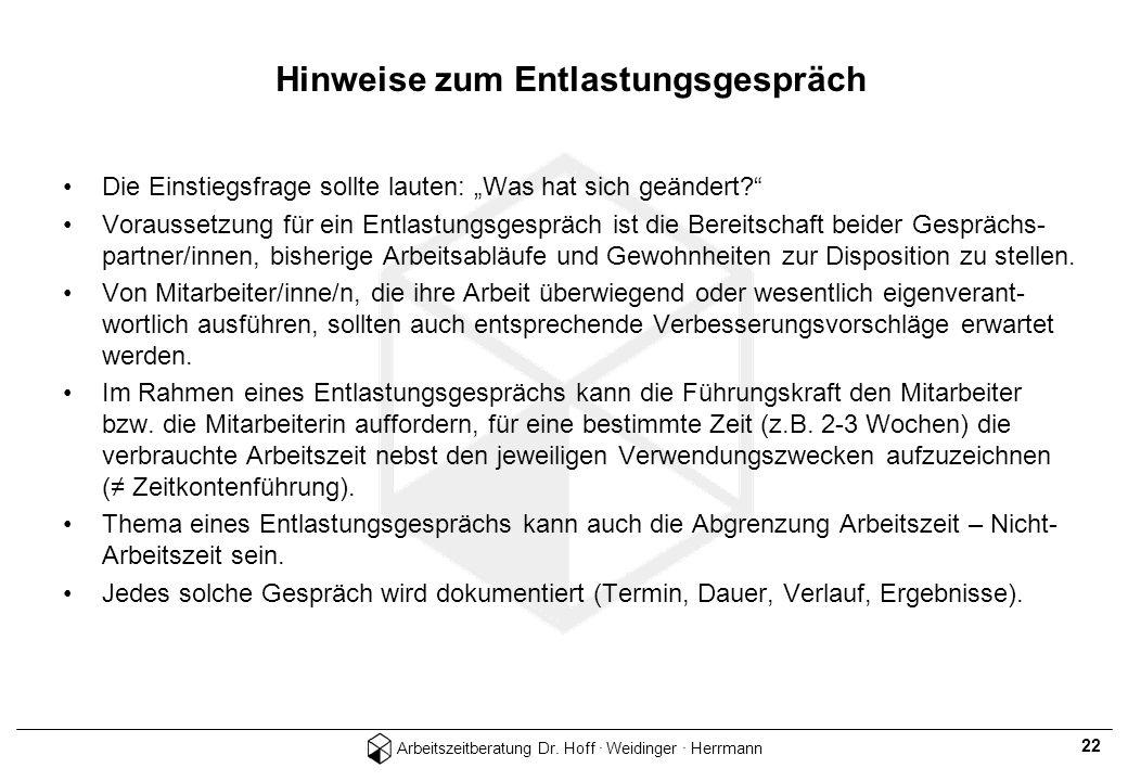 Arbeitszeitberatung Dr. Hoff · Weidinger · Herrmann 22 Hinweise zum Entlastungsgespräch Die Einstiegsfrage sollte lauten: Was hat sich geändert? Vorau