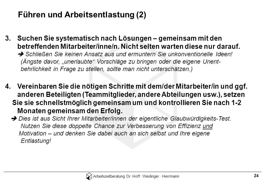 Arbeitszeitberatung Dr. Hoff · Weidinger · Herrmann 24 Führen und Arbeitsentlastung (2) 3.Suchen Sie systematisch nach Lösungen – gemeinsam mit den be