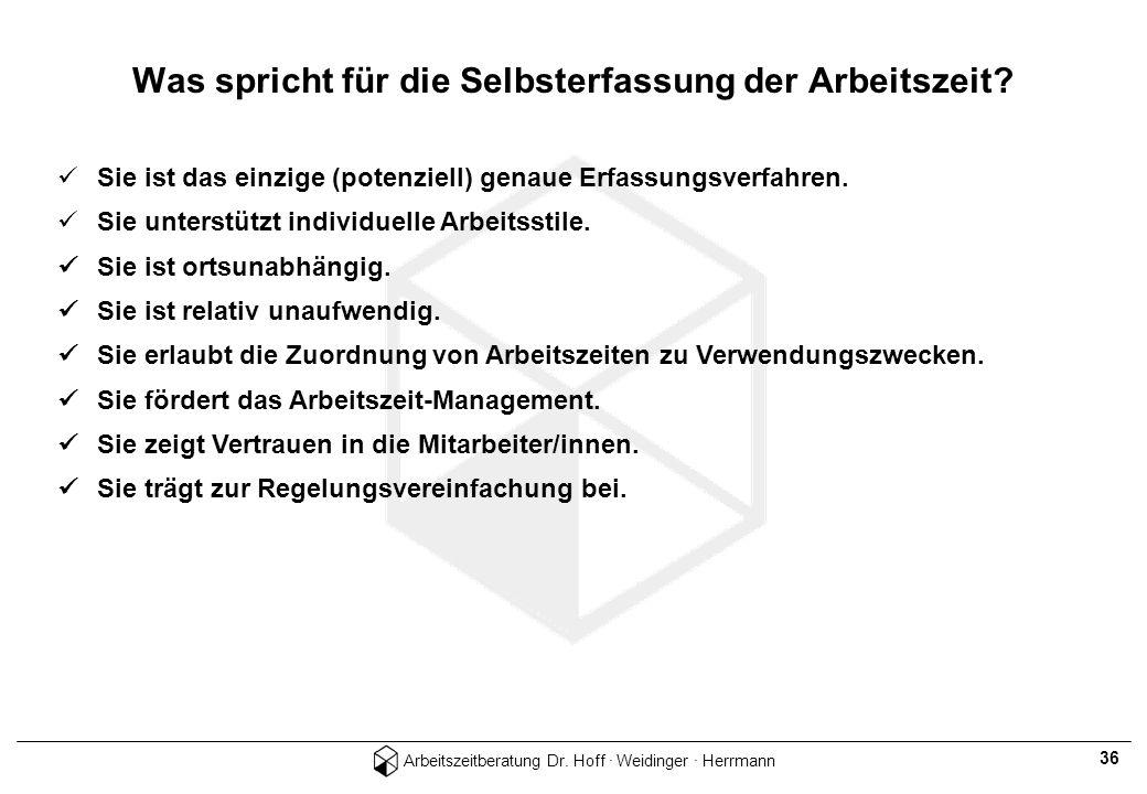 Arbeitszeitberatung Dr. Hoff · Weidinger · Herrmann 36 Sie ist das einzige (potenziell) genaue Erfassungsverfahren. Sie unterstützt individuelle Arbei