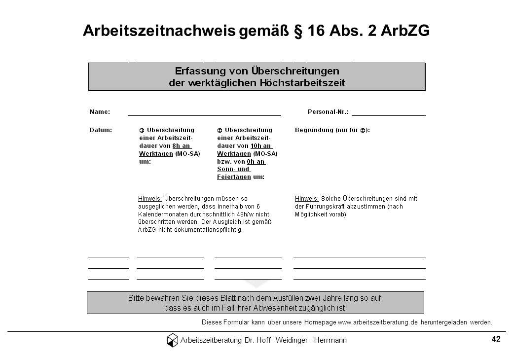 Arbeitszeitberatung Dr. Hoff · Weidinger · Herrmann 42 Arbeitszeitnachweis gemäß § 16 Abs. 2 ArbZG Dieses Formular kann über unsere Homepage www.arbei