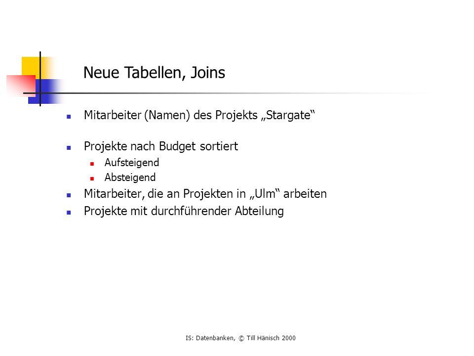IS: Datenbanken, © Till Hänisch 2000 Mitarbeiter (Namen) des Projekts Stargate Projekte nach Budget sortiert Aufsteigend Absteigend Mitarbeiter, die a
