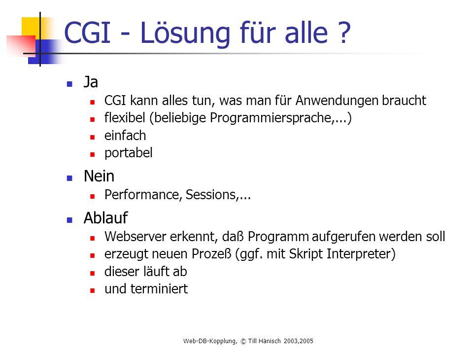 Web-DB-Kopplung, © Till Hänisch 2003,2005 CGI - Lösung für alle .