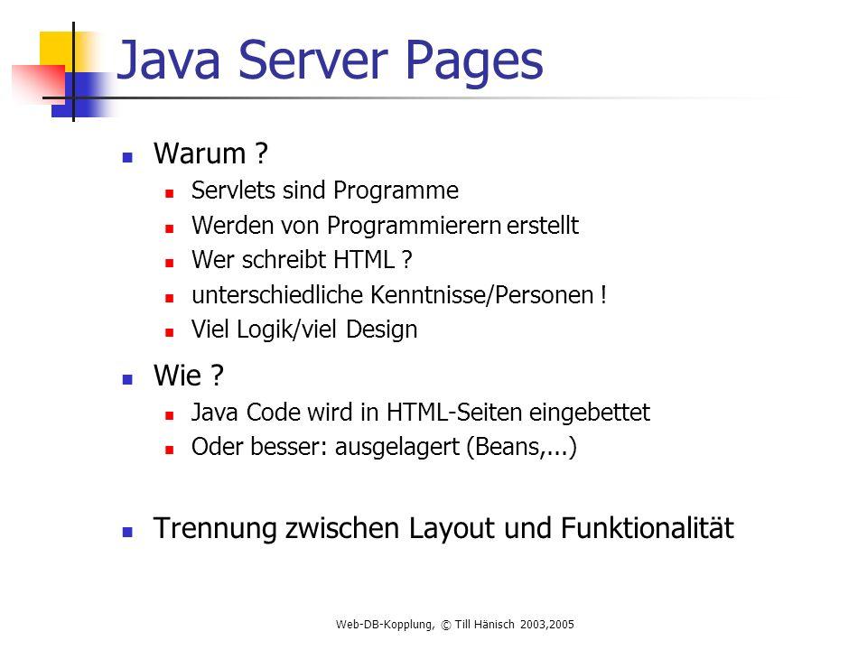 Web-DB-Kopplung, © Till Hänisch 2003,2005 Java Server Pages Warum .