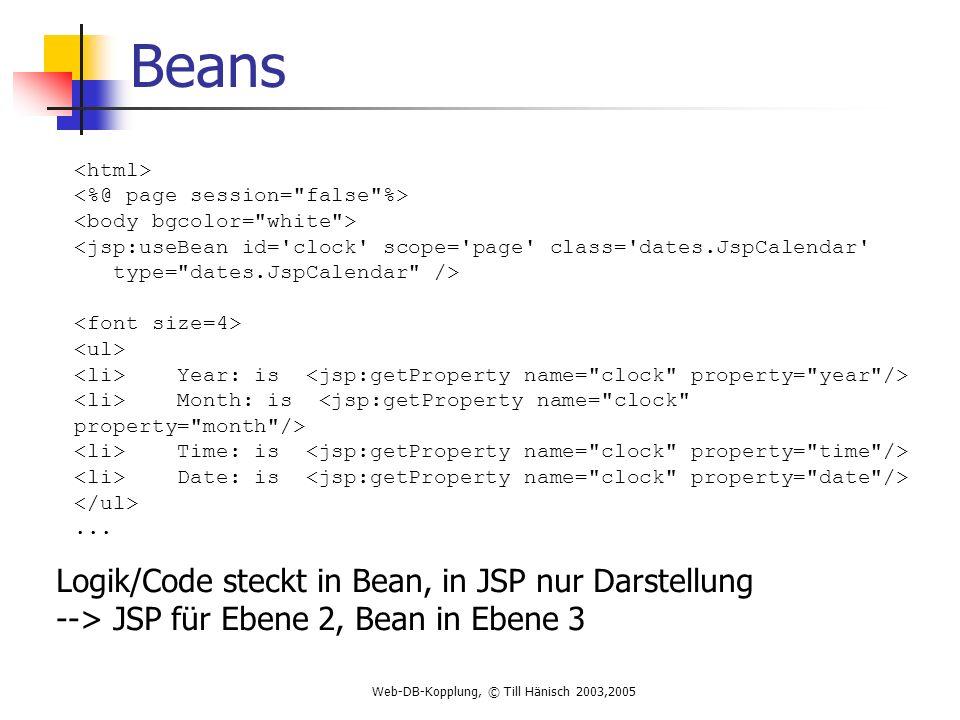 Web-DB-Kopplung, © Till Hänisch 2003,2005 Beans <jsp:useBean id= clock scope= page class= dates.JspCalendar type= dates.JspCalendar /> Year: is Month: is Time: is Date: is...