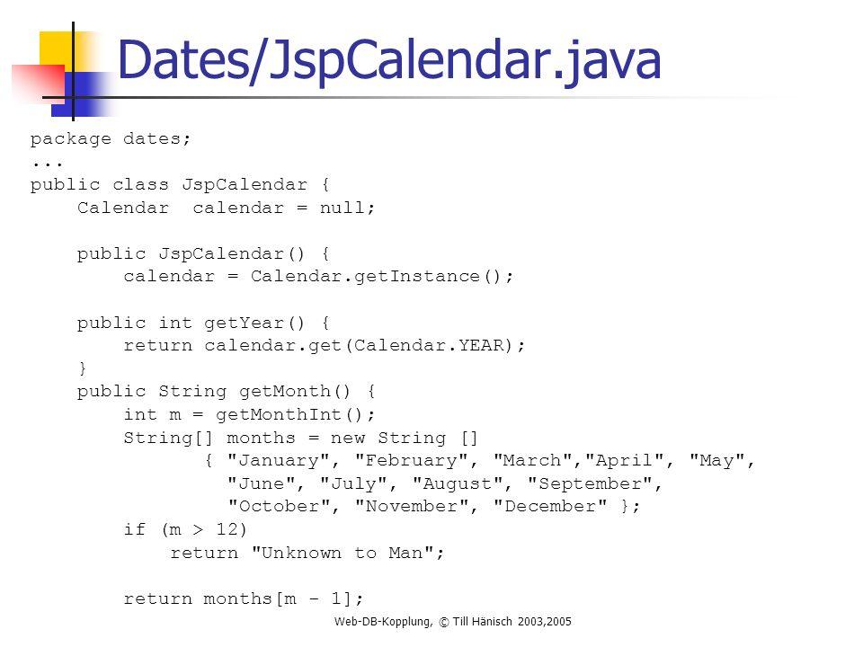 Web-DB-Kopplung, © Till Hänisch 2003,2005 Dates/JspCalendar.java package dates;...