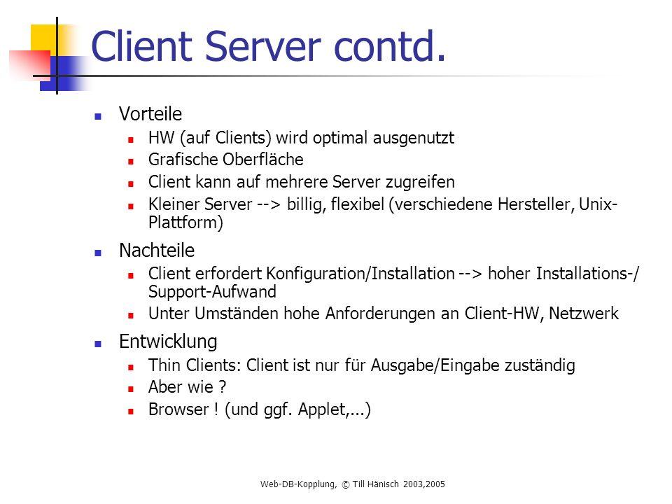 Web-DB-Kopplung, © Till Hänisch 2003,2005 Client Server contd.