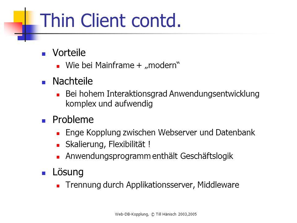 Web-DB-Kopplung, © Till Hänisch 2003,2005 Thin Client contd.