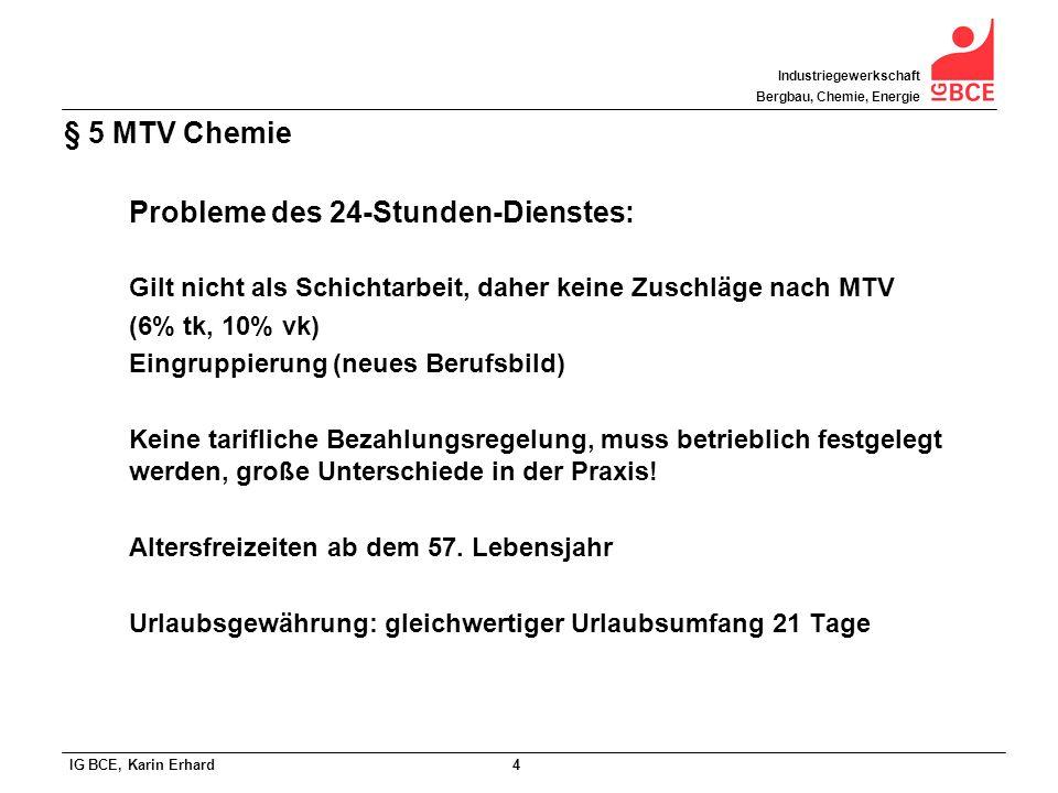 IG BCE, Karin Erhard 4 Industriegewerkschaft Bergbau, Chemie, Energie § 5 MTV Chemie Probleme des 24-Stunden-Dienstes: Gilt nicht als Schichtarbeit, d