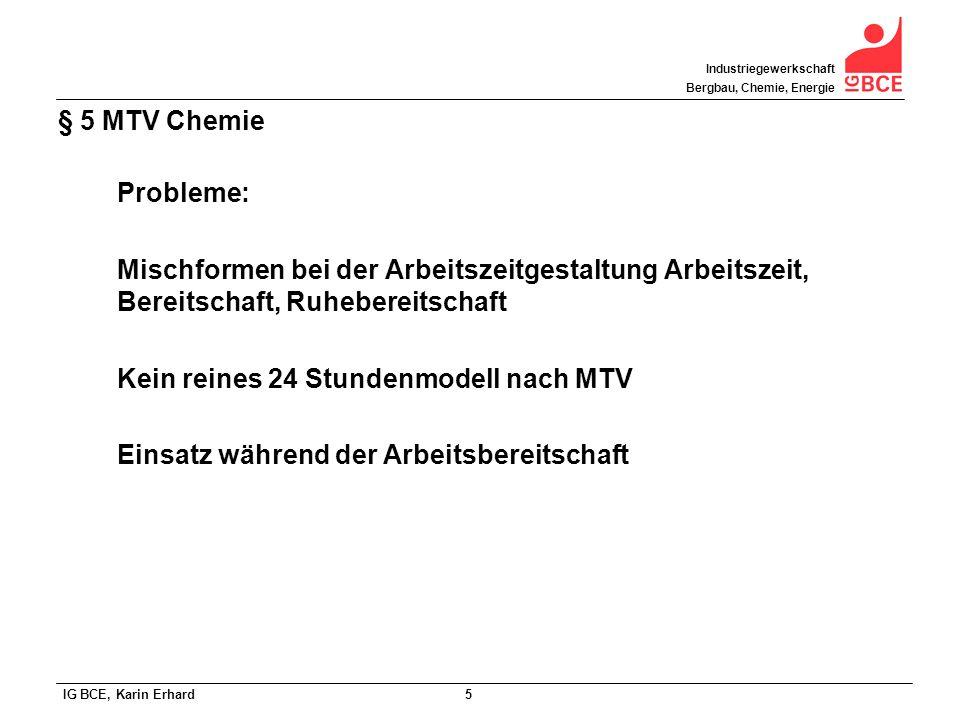 IG BCE, Karin Erhard 5 Industriegewerkschaft Bergbau, Chemie, Energie § 5 MTV Chemie Probleme: Mischformen bei der Arbeitszeitgestaltung Arbeitszeit,