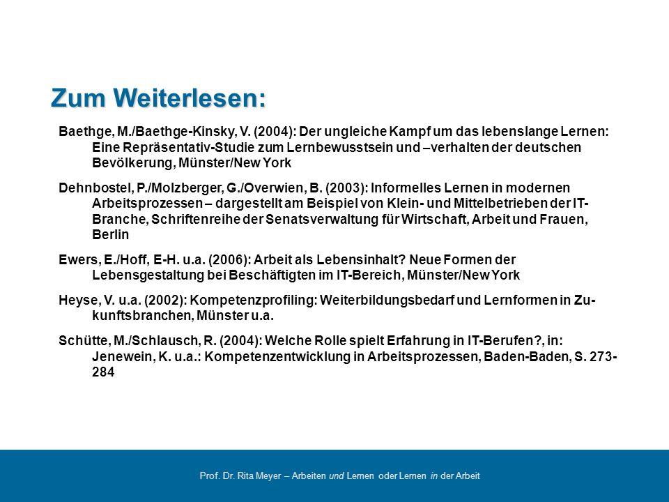 Prof. Dr. Rita Meyer – Arbeiten und Lernen oder Lernen in der Arbeit Baethge, M./Baethge-Kinsky, V. (2004): Der ungleiche Kampf um das lebenslange Ler