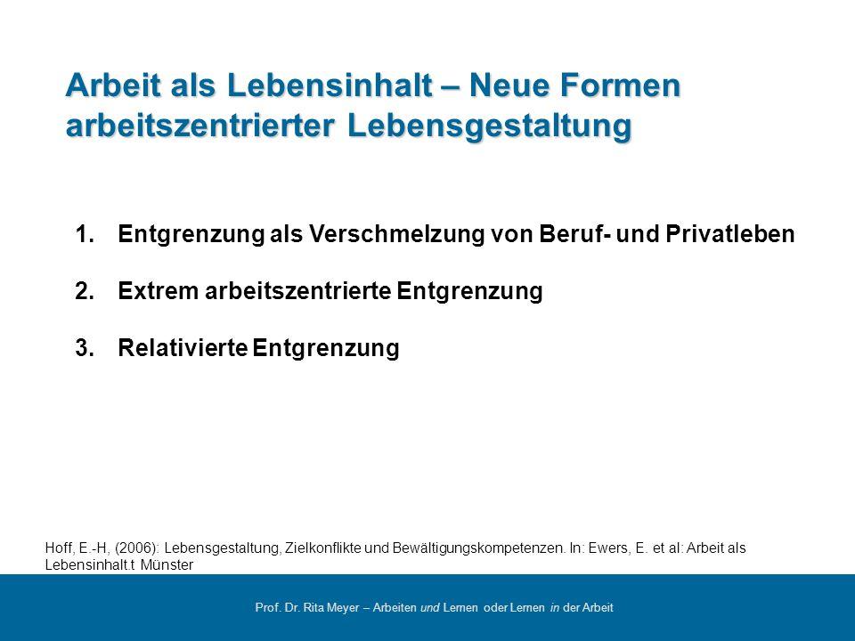 Prof. Dr. Rita Meyer – Arbeiten und Lernen oder Lernen in der Arbeit Arbeit als Lebensinhalt – Neue Formen arbeitszentrierter Lebensgestaltung 1.Entgr