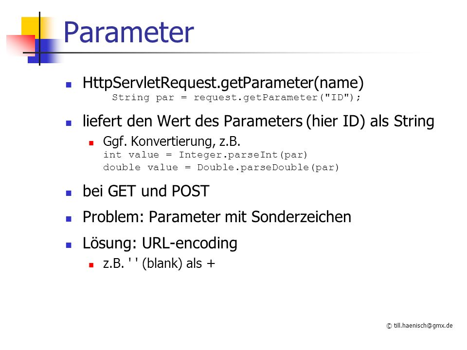 © till.haenisch@gmx.de Parameter HttpServletRequest.getParameter(name) String par = request.getParameter(