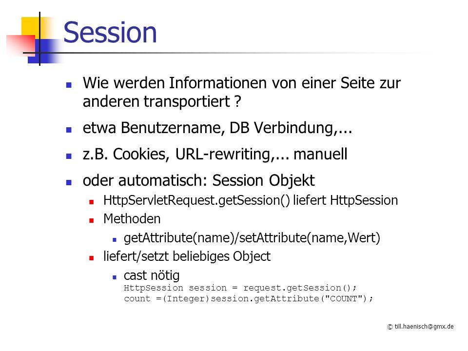 © till.haenisch@gmx.de Session Wie werden Informationen von einer Seite zur anderen transportiert ? etwa Benutzername, DB Verbindung,... z.B. Cookies,