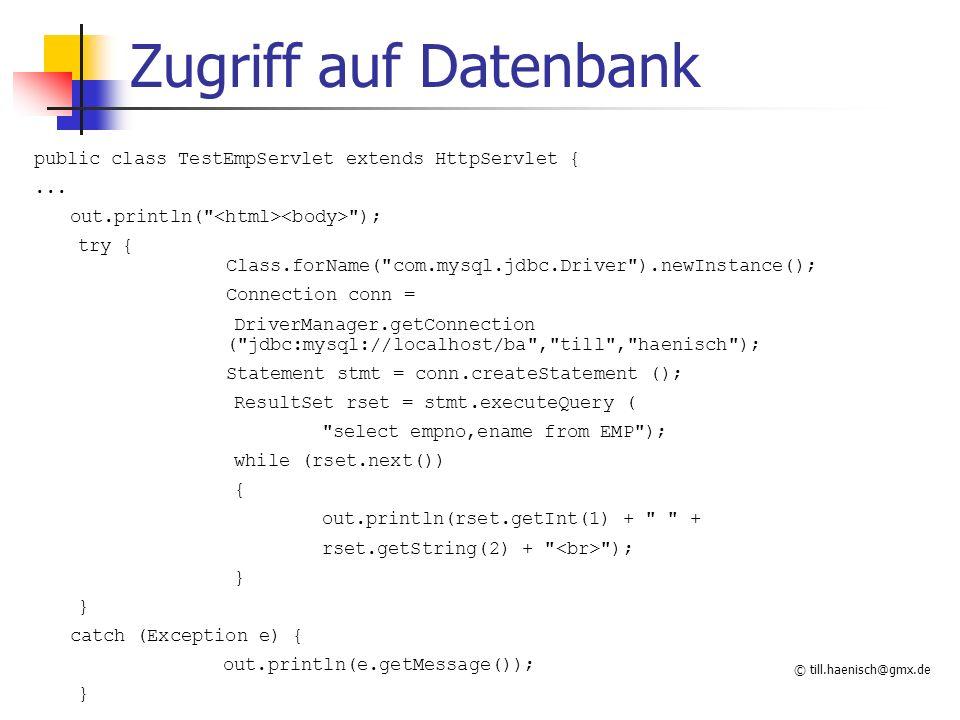 © till.haenisch@gmx.de Zugriff auf Datenbank public class TestEmpServlet extends HttpServlet {... out.println(
