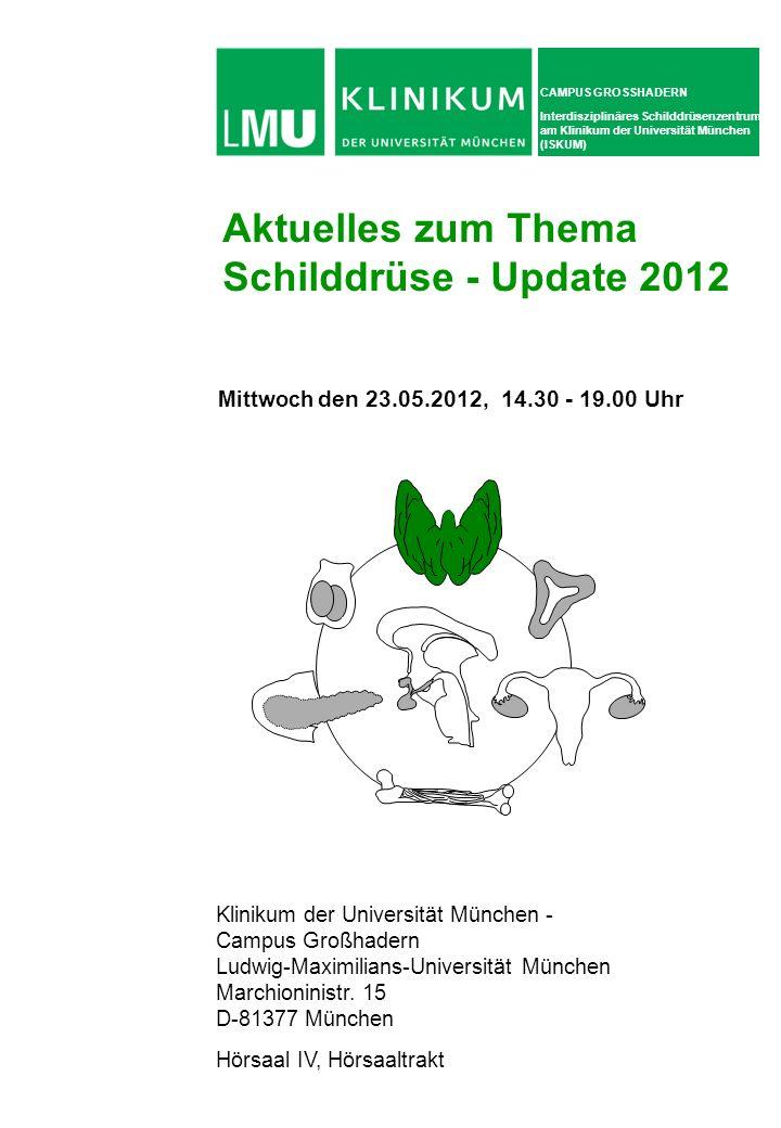Mittwoch den 23.05.2012, 14.30 - 19.00 Uhr Aktuelles zum Thema Schilddrüse - Update 2012 Klinikum der Universität München - Campus Großhadern Ludwig-M