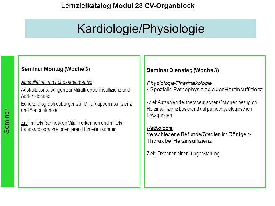 Kardiologie/Physiologie Lernzielkatalog Modul 23 CV-Organblock Seminar Montag (Woche 3) Auskultation und Echokardiographie Auskultationsübungen zur Mi