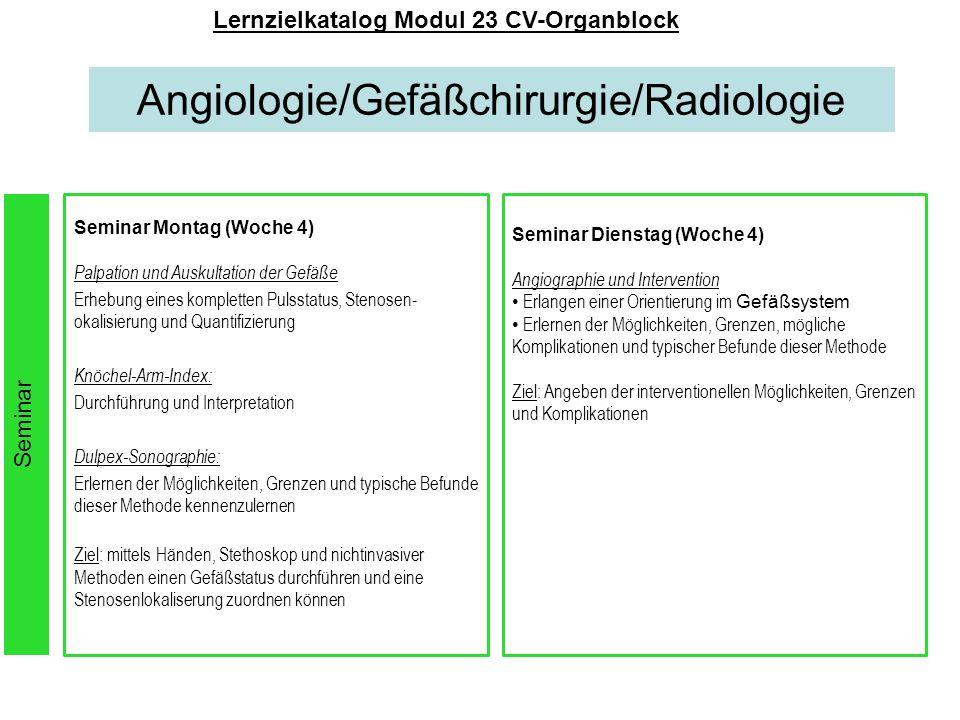 Lernzielkatalog Modul 23 CV-Organblock Seminar Angiologie/Gefäßchirurgie/Radiologie Seminar Montag (Woche 4) Palpation und Auskultation der Gefäße Erh