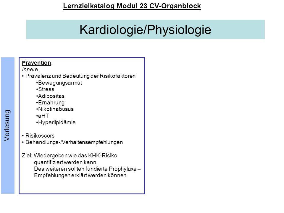 Kardiologie/Physiologie Lernzielkatalog Modul 23 CV-Organblock Prävention: Innere Prävalenz und Bedeutung der Risikofaktoren Bewegungsarmut Stress Adi
