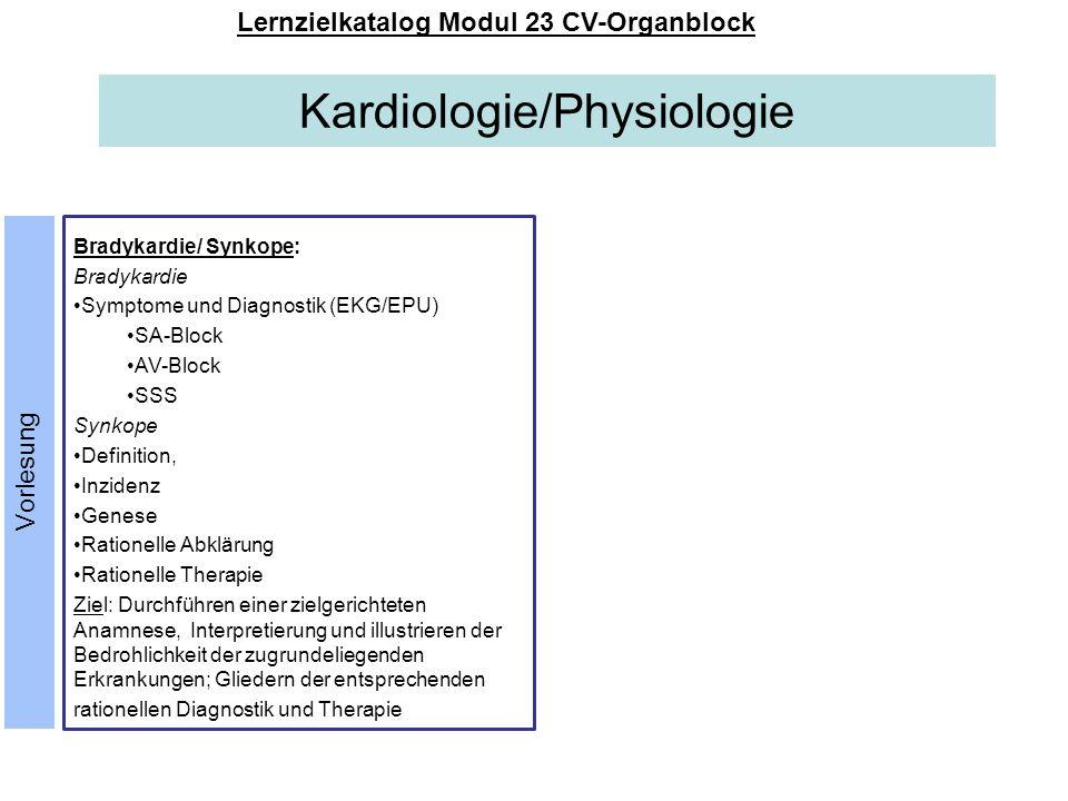 Kardiologie/Physiologie Lernzielkatalog Modul 23 CV-Organblock Bradykardie/ Synkope: Bradykardie Symptome und Diagnostik (EKG/EPU) SA-Block AV-Block S