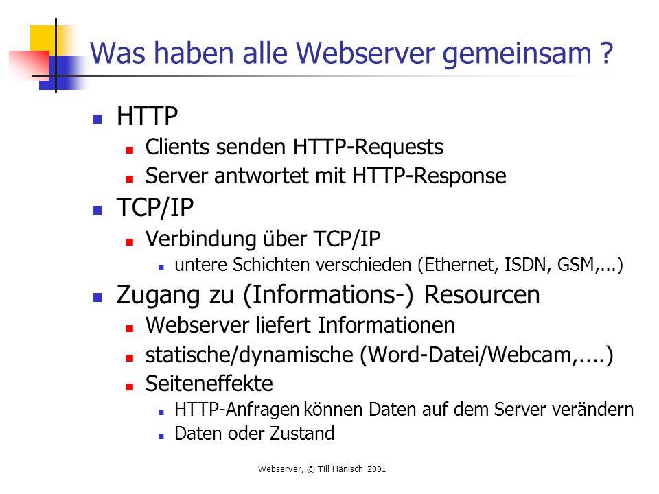 Webserver, © Till Hänisch 2001 Was haben alle Webserver gemeinsam ? HTTP Clients senden HTTP-Requests Server antwortet mit HTTP-Response TCP/IP Verbin