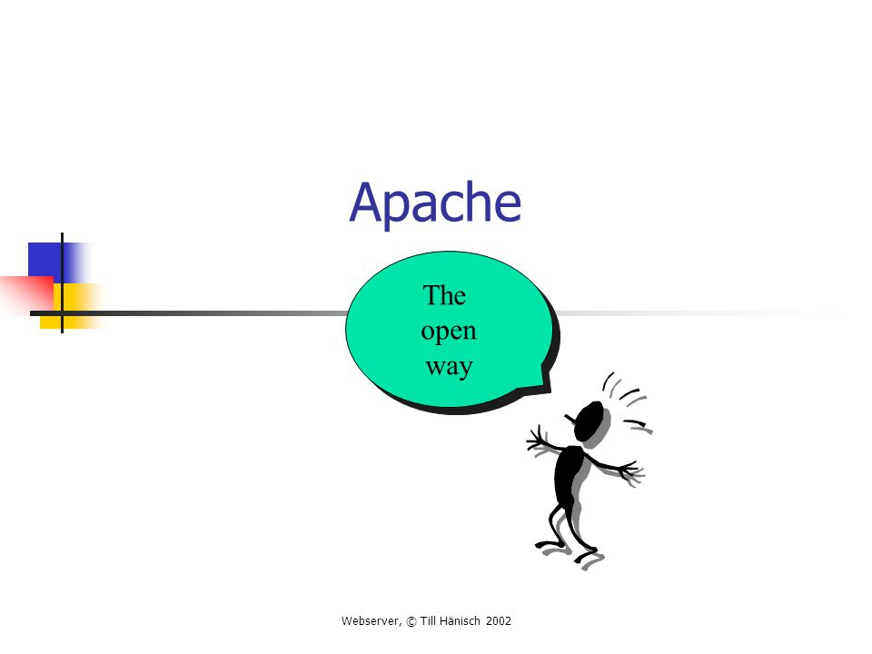 Webserver, © Till Hänisch 2002 Apache The open way