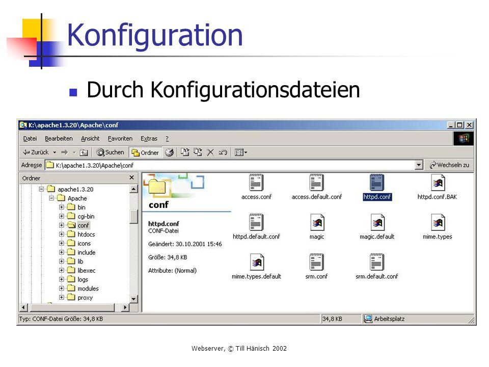 Webserver, © Till Hänisch 2002 Konfiguration Durch Konfigurationsdateien